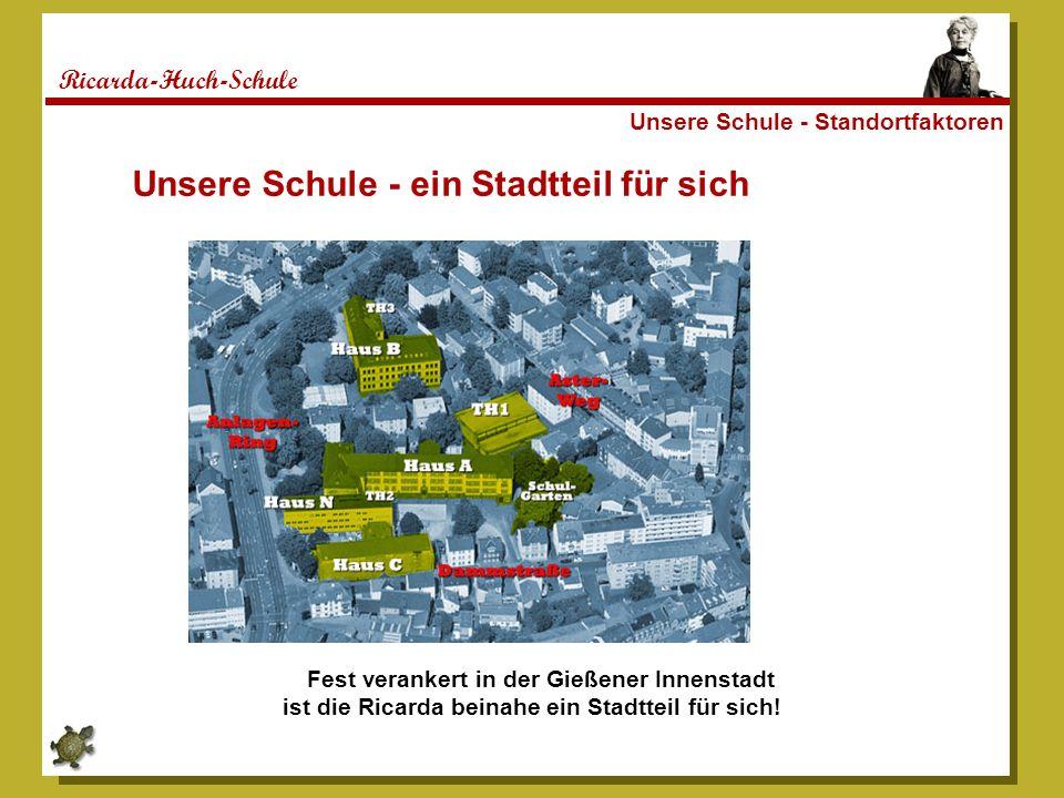 Ricarda-Huch-Schule Unsere Schule - Standortfaktoren Unsere Schule - ein Stadtteil für sich Fest verankert in der Gießener Innenstadt ist die Ricarda