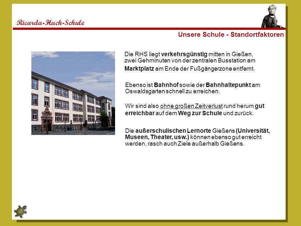 Ricarda-Huch-Schule Unsere Schule - Standortfaktoren Die RHS liegt verkehrsgünstig mitten in Gießen, zwei Gehminuten von der zentralen Busstation am M