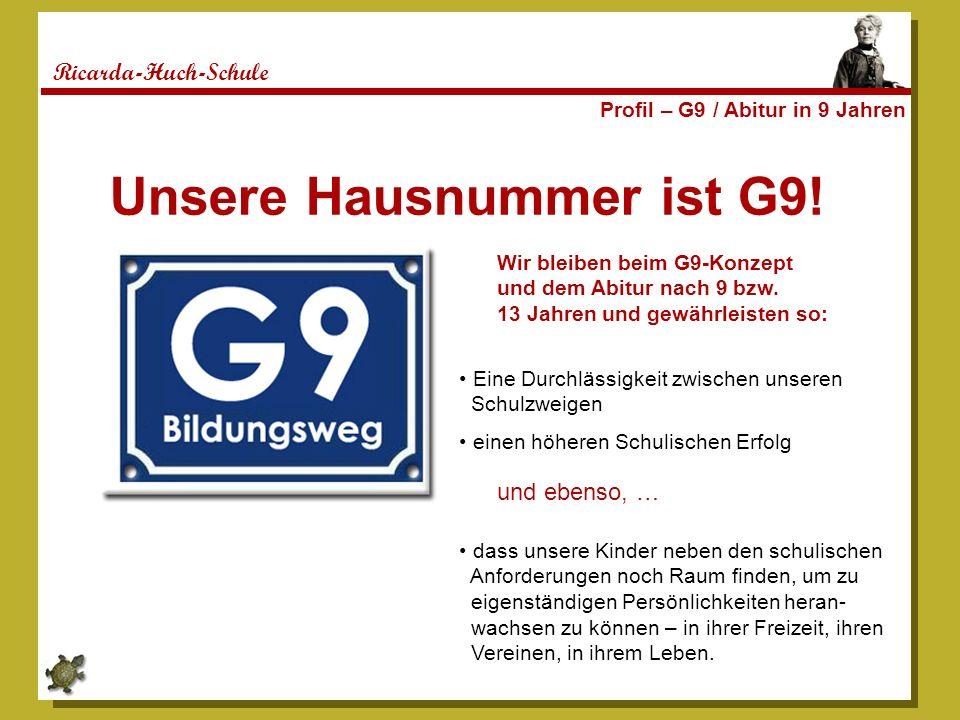 Ricarda-Huch-Schule Profil – G9 / Abitur in 9 Jahren Unsere Hausnummer ist G9! Wir bleiben beim G9-Konzept und dem Abitur nach 9 bzw. 13 Jahren und ge