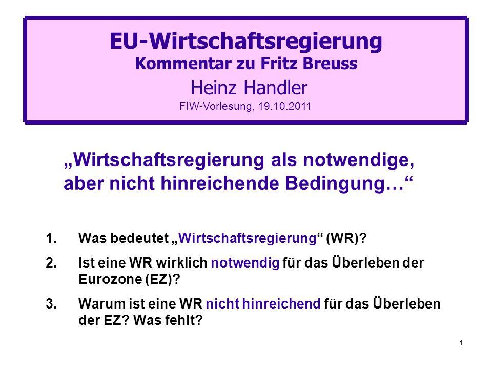 1 Wirtschaftsregierung als notwendige, aber nicht hinreichende Bedingung… 1.Was bedeutet Wirtschaftsregierung (WR)? 2.Ist eine WR wirklich notwendig f