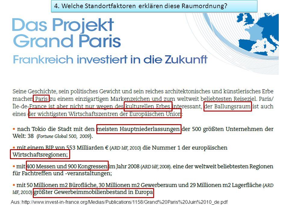 4. Welche Standortfaktoren erklären diese Raumordnung? Aus: http://www.invest-in-france.org/Medias/Publications/1158/Grand%20Paris%20Juin%2010_de.pdf