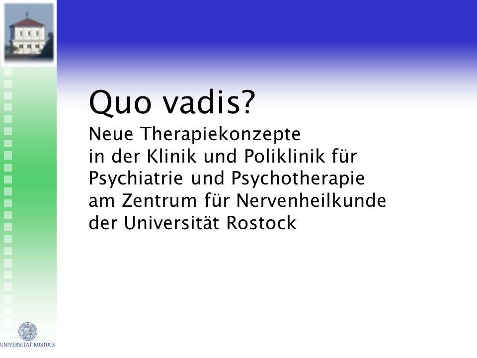 Quo vadis? Neue Therapiekonzepte in der Klinik und Poliklinik für Psychiatrie und Psychotherapie am Zentrum für Nervenheilkunde der Universität Rostoc