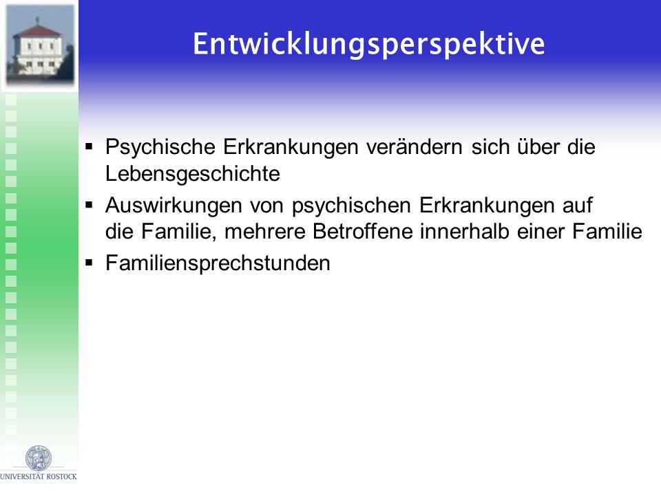 Entwicklungsperspektive Psychische Erkrankungen verändern sich über die Lebensgeschichte Auswirkungen von psychischen Erkrankungen auf die Familie, me