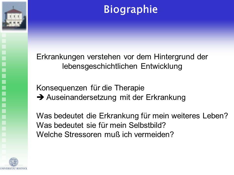 Biographie Erkrankungen verstehen vor dem Hintergrund der lebensgeschichtlichen Entwicklung Konsequenzen für die Therapie Auseinandersetzung mit der E