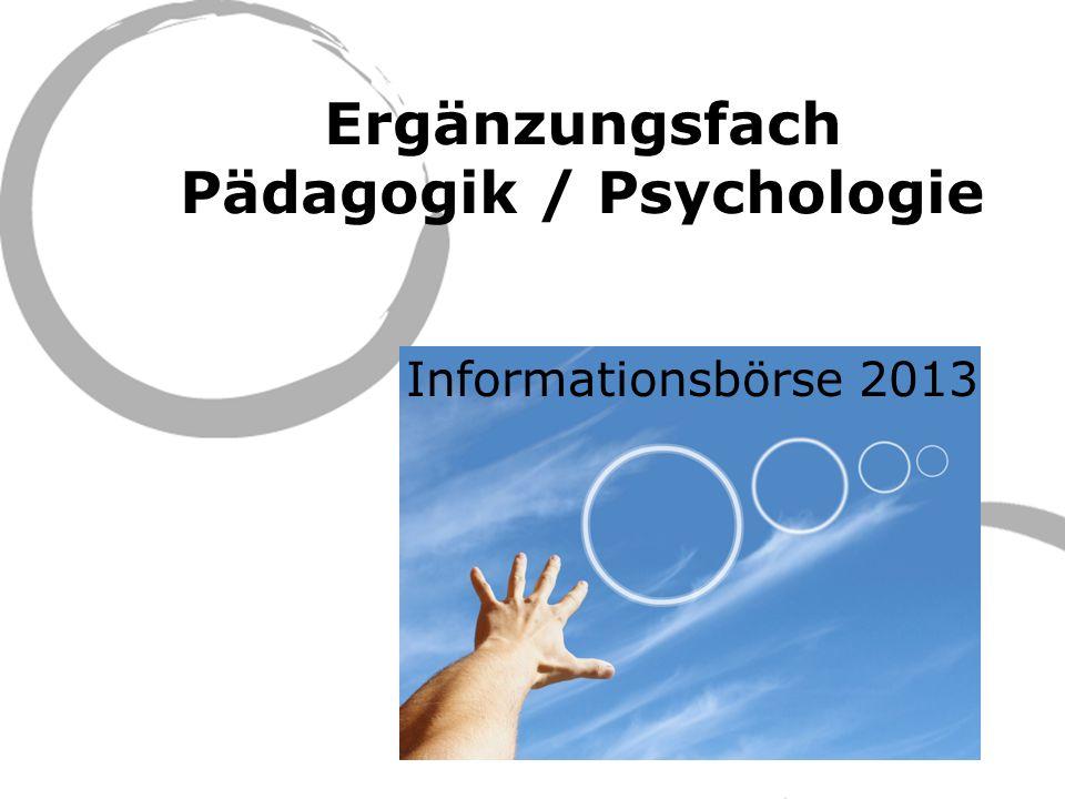 Ergänzungsfach Pädagogik / Psychologie Informationsbörse 2013
