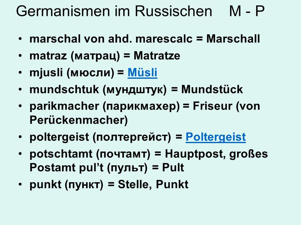 Germanismen im Russischen R- S ratuscha ( ратуша ) remen (ремень) = Riemenратуша rjuksak (рюкзак) = Rucksack schachta (шахта) = Schacht, Grube (Bergbau)Bergbau schifer (шифер)= SchieferSchiefer schlagbaum ( шлагбаум) = Schlagbaum, Schrankeшлагбаум schlang (шланг) = Schlauch (von Schlange) schljager (шлягер) = SchlagerSchlager schljus (шлюз) = Schleuse schnizel (шницель) = Schnitzel, auch Boulette schpindel (шпиндель) = Spindel schpizruteny (шпицрутены) = Spießrutenlaufen schpriz (шприц) = SpritzeSpritze
