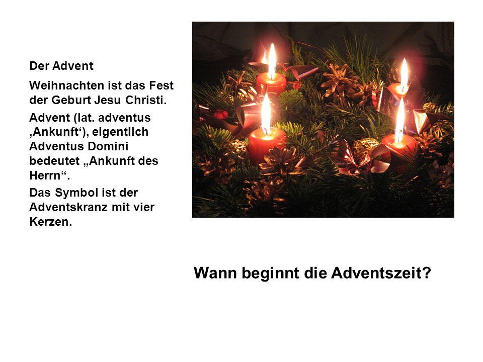 Der Advent Wann beginnt die Adventszeit? Weihnachten ist das Fest der Geburt Jesu Christi. Advent (lat. adventus Ankunft), eigentlich Adventus Domini