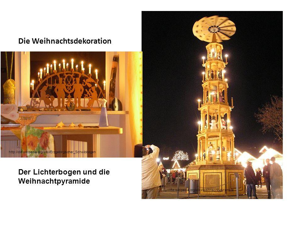 Die Weihnachtsdekoration Der Lichterbogen und die Weihnachtpyramide http://de.wikipedia.org/wiki/Weihnachtspyramide http://de.wikipedia.org/wiki/Erzge