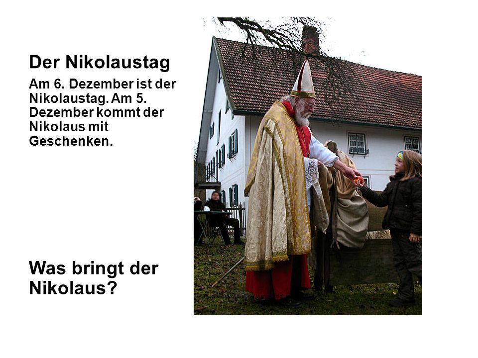 Der Nikolaustag Am 6. Dezember ist der Nikolaustag. Am 5. Dezember kommt der Nikolaus mit Geschenken. Was bringt der Nikolaus? http://de.wikipedia.org