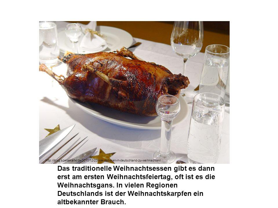 Das traditionelle Weihnachtsessen gibt es dann erst am ersten Weihnachtsfeiertag, oft ist es die Weihnachtsgans. In vielen Regionen Deutschlands ist d