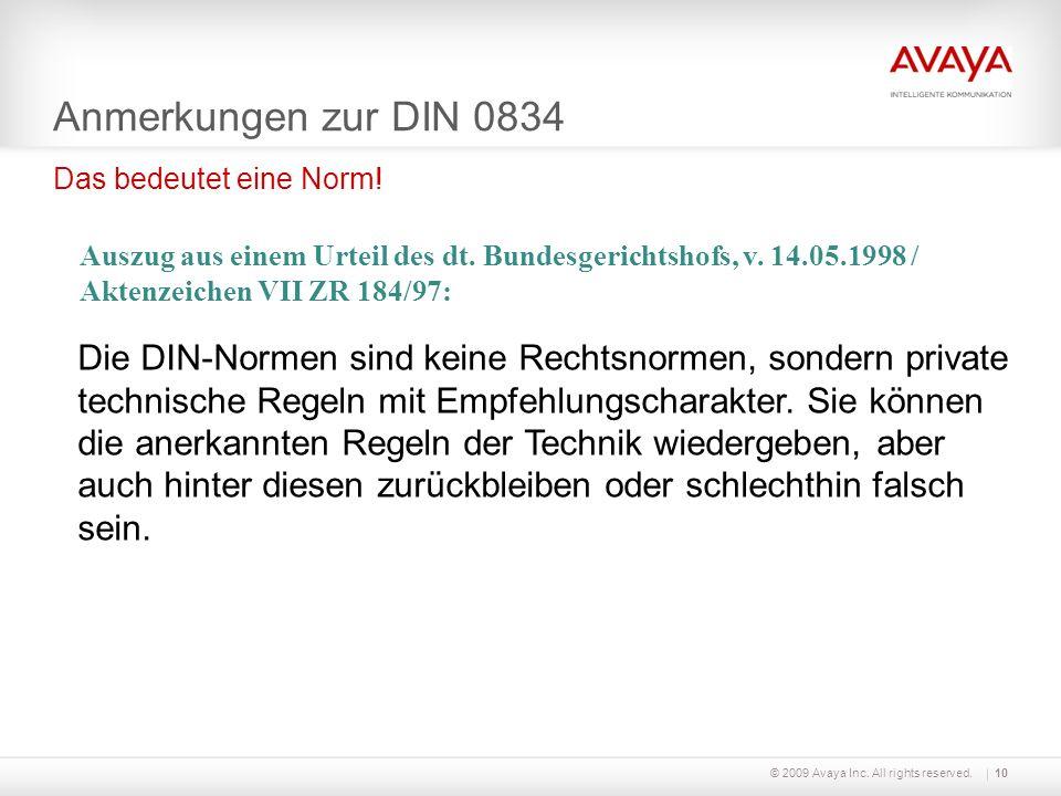 © 2009 Avaya Inc. All rights reserved.10 Anmerkungen zur DIN 0834 Das bedeutet eine Norm! Auszug aus einem Urteil des dt. Bundesgerichtshofs, v. 14.05