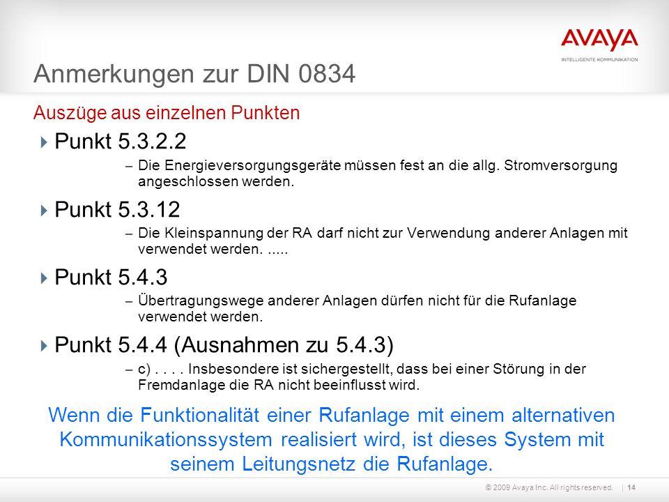© 2009 Avaya Inc. All rights reserved.14 Anmerkungen zur DIN 0834 Punkt 5.3.2.2 – Die Energieversorgungsgeräte müssen fest an die allg. Stromversorgun