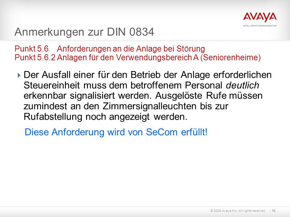 © 2009 Avaya Inc. All rights reserved.16 Anmerkungen zur DIN 0834 Der Ausfall einer für den Betrieb der Anlage erforderlichen Steuereinheit muss dem b