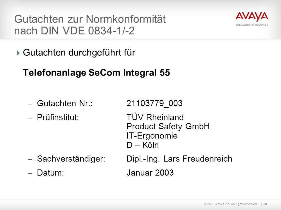 © 2009 Avaya Inc. All rights reserved.20 Gutachten zur Normkonformität nach DIN VDE 0834-1/-2 Gutachten durchgeführt für Telefonanlage SeCom Integral