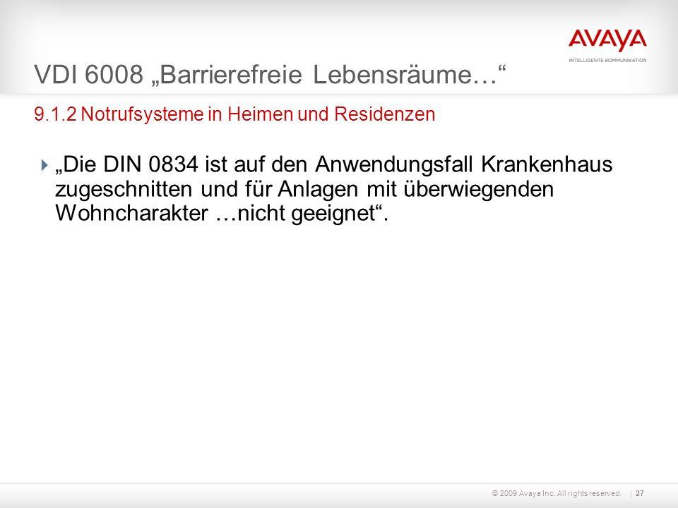 © 2009 Avaya Inc. All rights reserved.27 VDI 6008 Barrierefreie Lebensräume… Die DIN 0834 ist auf den Anwendungsfall Krankenhaus zugeschnitten und für