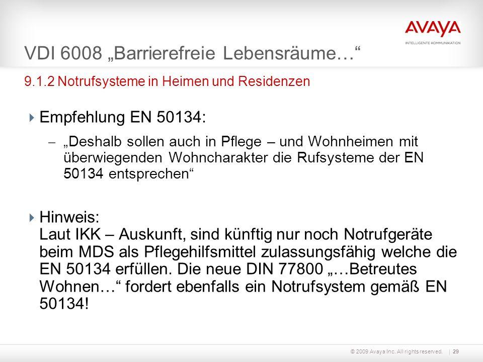 © 2009 Avaya Inc. All rights reserved.29 VDI 6008 Barrierefreie Lebensräume… Empfehlung EN 50134: – Deshalb sollen auch in Pflege – und Wohnheimen mit