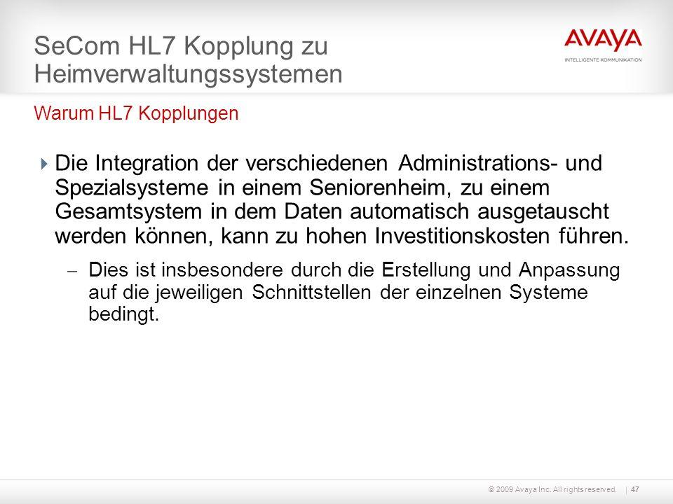 © 2009 Avaya Inc. All rights reserved.47 SeCom HL7 Kopplung zu Heimverwaltungssystemen Die Integration der verschiedenen Administrations- und Spezials