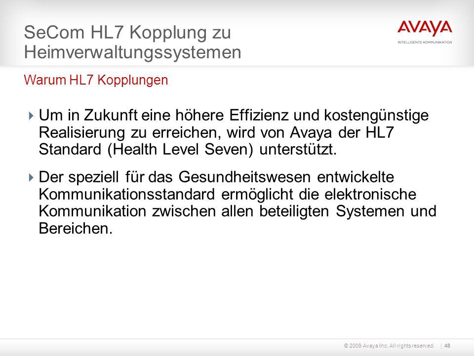 © 2009 Avaya Inc. All rights reserved.48 SeCom HL7 Kopplung zu Heimverwaltungssystemen Um in Zukunft eine höhere Effizienz und kostengünstige Realisie