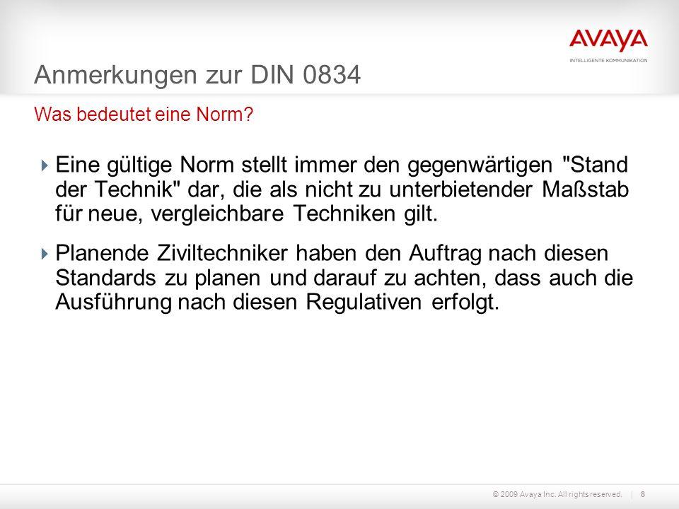 © 2009 Avaya Inc. All rights reserved.8 Anmerkungen zur DIN 0834 Eine gültige Norm stellt immer den gegenwärtigen