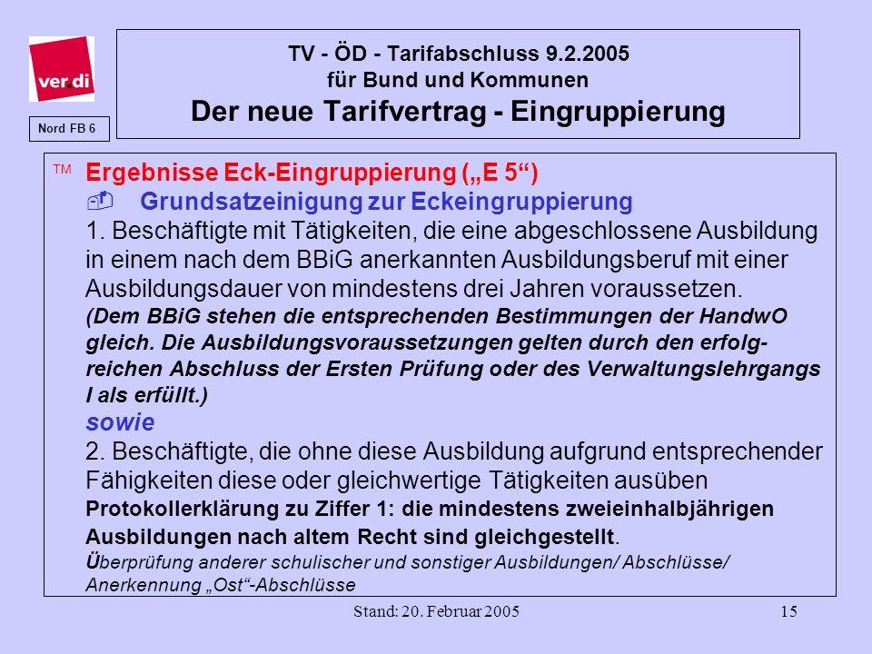 Stand: 20. Februar 200515 TV - ÖD - Tarifabschluss 9.2.2005 für Bund und Kommunen Der neue Tarifvertrag - Eingruppierung Ergebnisse Eck-Eingruppierung