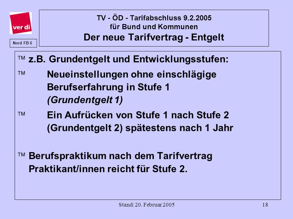 Stand: 20. Februar 200518 TV - ÖD - Tarifabschluss 9.2.2005 für Bund und Kommunen Der neue Tarifvertrag - Entgelt ä z.B. Grundentgelt und Entwicklungs