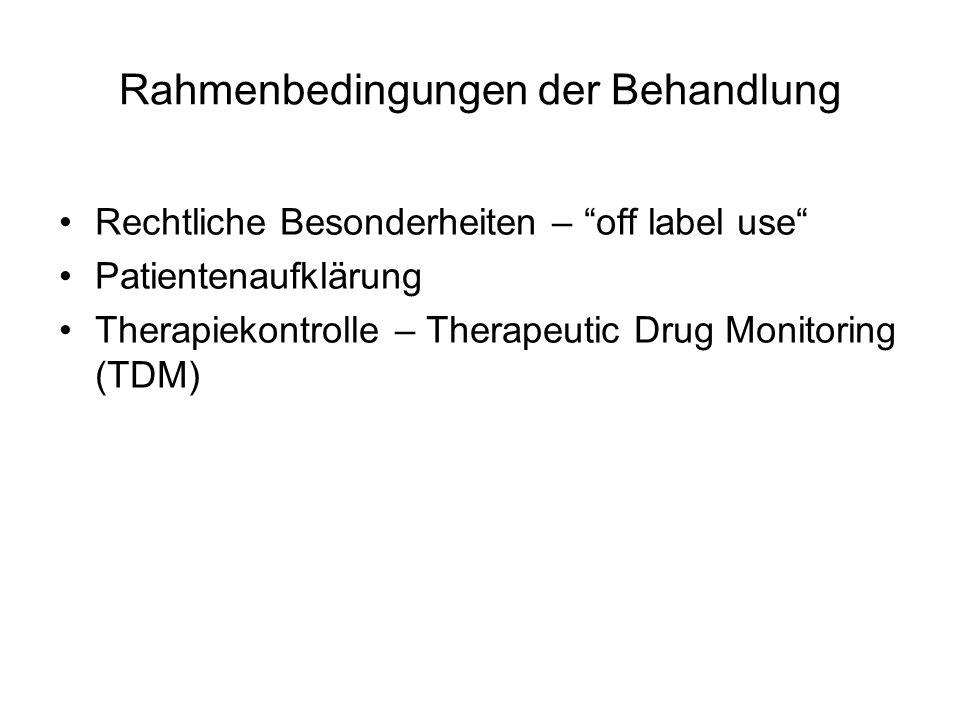 Rahmenbedingungen der Behandlung Rechtliche Besonderheiten – off label use Patientenaufklärung Therapiekontrolle – Therapeutic Drug Monitoring (TDM)