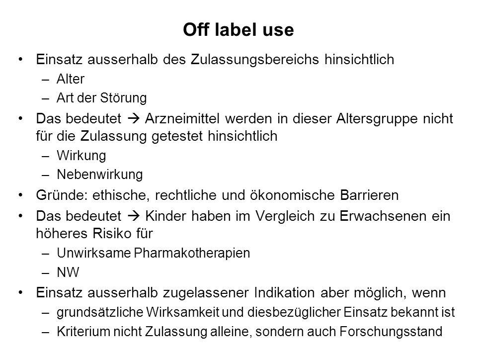 Off label use Einsatz ausserhalb des Zulassungsbereichs hinsichtlich –Alter –Art der Störung Das bedeutet Arzneimittel werden in dieser Altersgruppe n