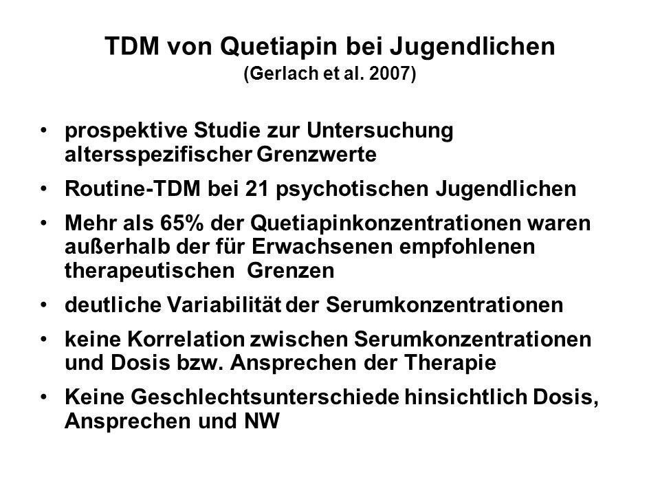 TDM von Quetiapin bei Jugendlichen (Gerlach et al. 2007) prospektive Studie zur Untersuchung altersspezifischer Grenzwerte Routine-TDM bei 21 psychoti