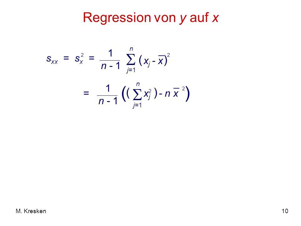 10M. Kresken Regression von y auf x 1 n - 1 n j=1 s xx = s x = ( x j - x ) _ 2 _ 1 n - 1 n j=1 = ( xjxj ) - n x ( 2 2 ) 2