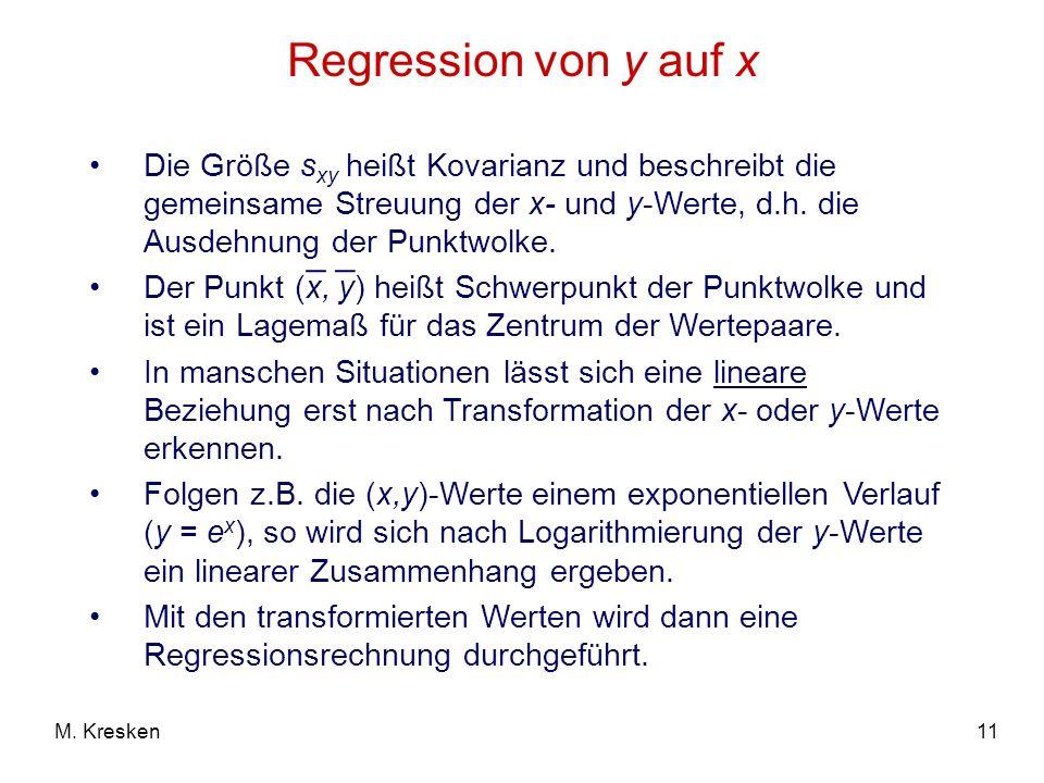 11M. Kresken Regression von y auf x Die Größe s xy heißt Kovarianz und beschreibt die gemeinsame Streuung der x- und y-Werte, d.h. die Ausdehnung der