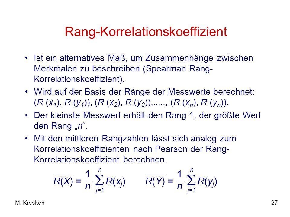 27M. Kresken Rang-Korrelationskoeffizient Ist ein alternatives Maß, um Zusammenhänge zwischen Merkmalen zu beschreiben (Spearman Rang- Korrelationskoe