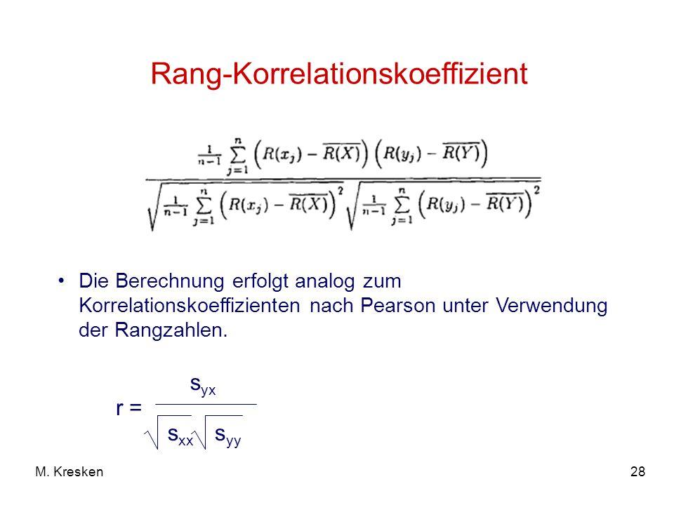 28M. Kresken Rang-Korrelationskoeffizient Die Berechnung erfolgt analog zum Korrelationskoeffizienten nach Pearson unter Verwendung der Rangzahlen. r