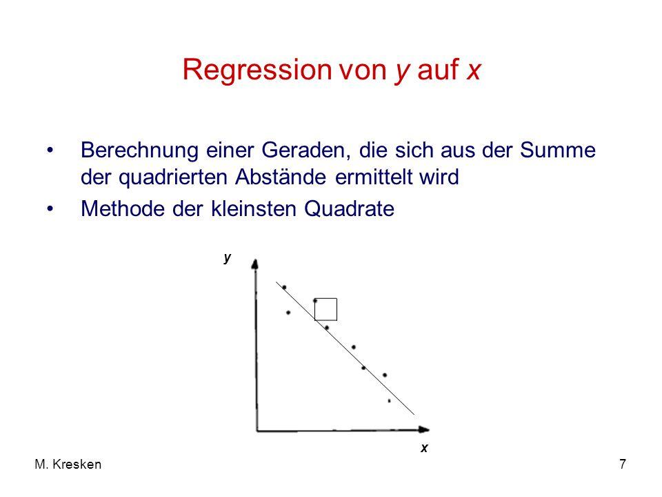 7M. Kresken Regression von y auf x Berechnung einer Geraden, die sich aus der Summe der quadrierten Abstände ermittelt wird Methode der kleinsten Quad