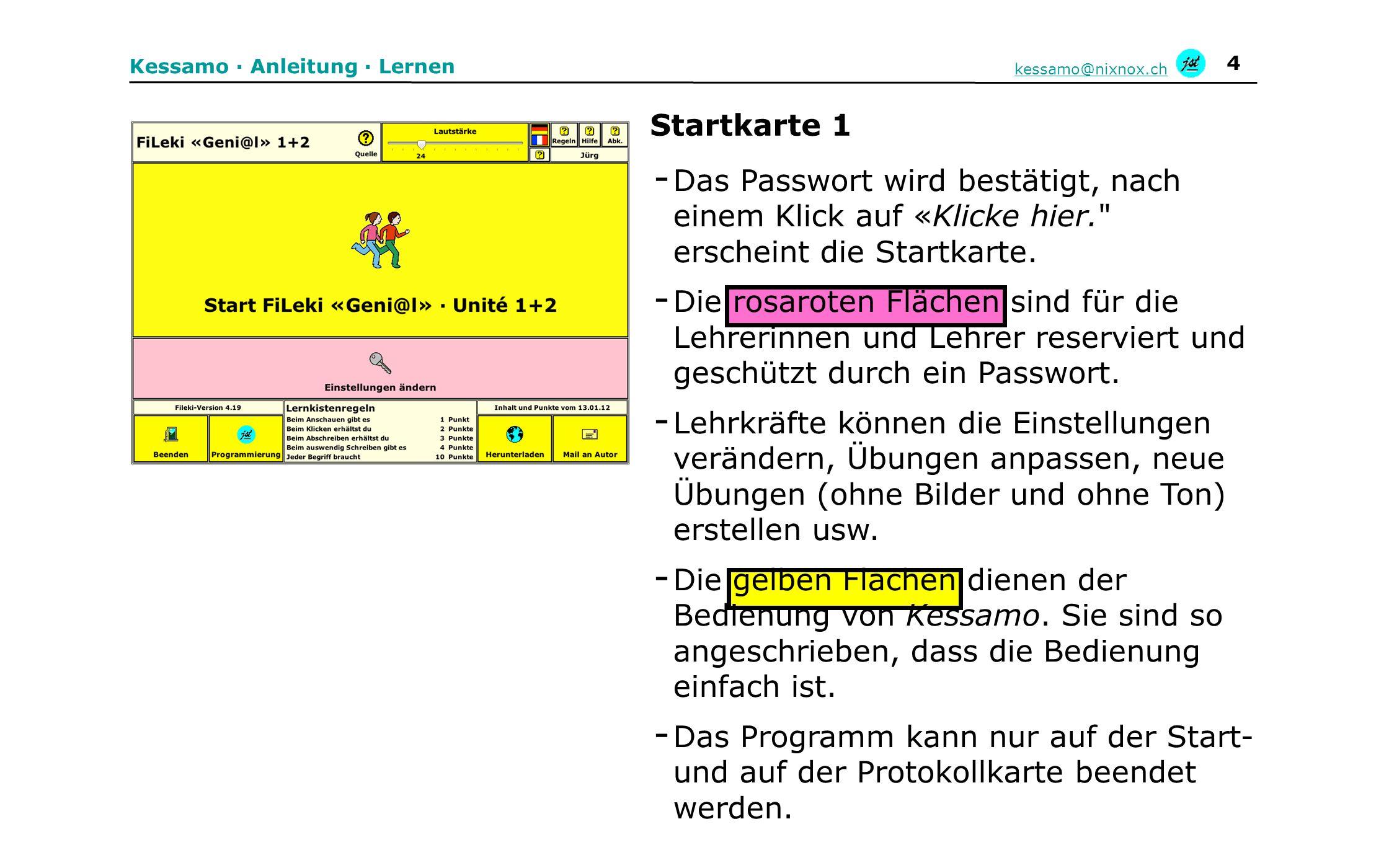 5 Kessamo · Anleitung · Lernen kessamo@nixnox.ch Punkteregel Hilfen und Erklärungen zum Programm Ein Klick und das Inhaltsverzeichnis erscheint Startkarte 2 Text Lautstärke einstellen