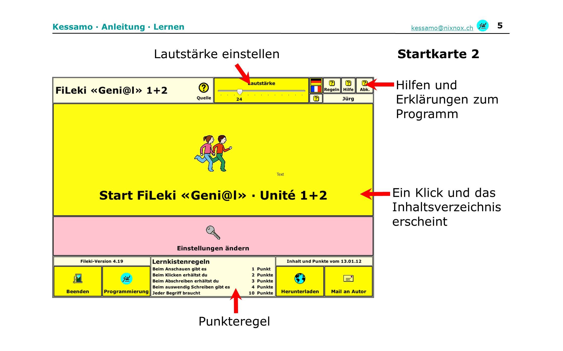 5 Kessamo · Anleitung · Lernen kessamo@nixnox.ch Punkteregel Hilfen und Erklärungen zum Programm Ein Klick und das Inhaltsverzeichnis erscheint Startk