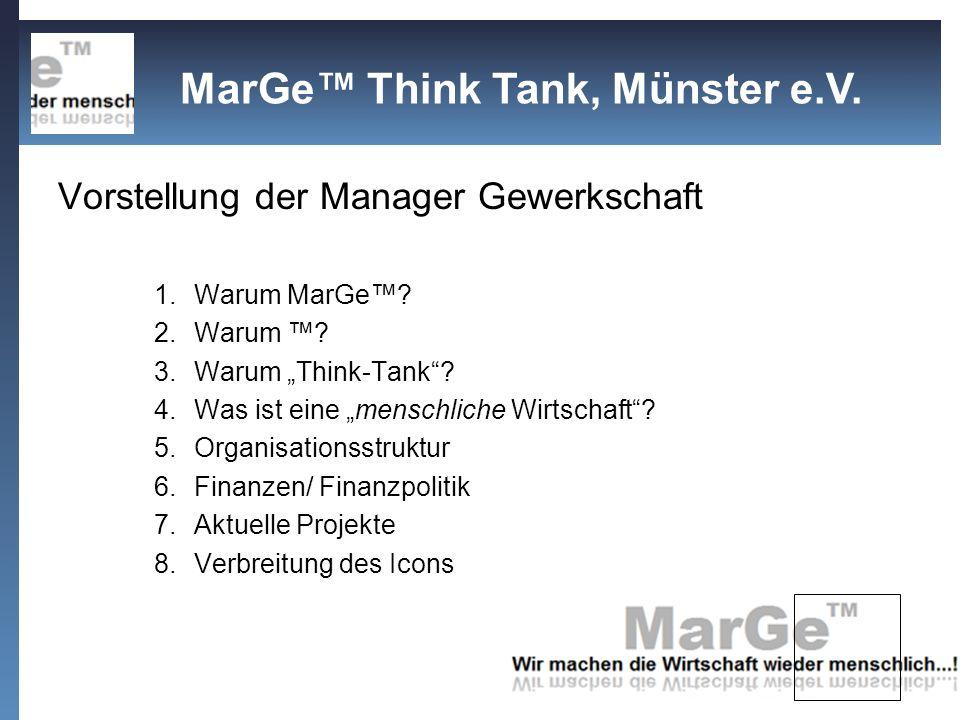 Vorstellung der Manager Gewerkschaft 1.Warum MarGe? 2.Warum ? 3.Warum Think-Tank? 4.Was ist eine menschliche Wirtschaft? 5.Organisationsstruktur 6.Fin