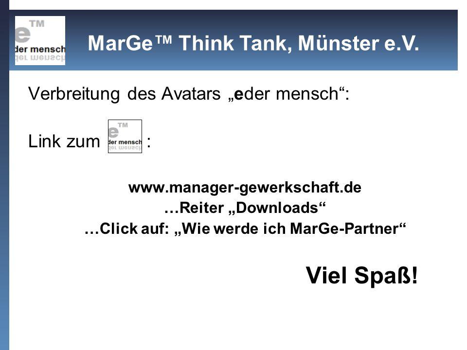 Verbreitung des Avatars eder mensch: Link zum : www.manager-gewerkschaft.de …Reiter Downloads …Click auf: Wie werde ich MarGe-Partner Viel Spaß! MarGe