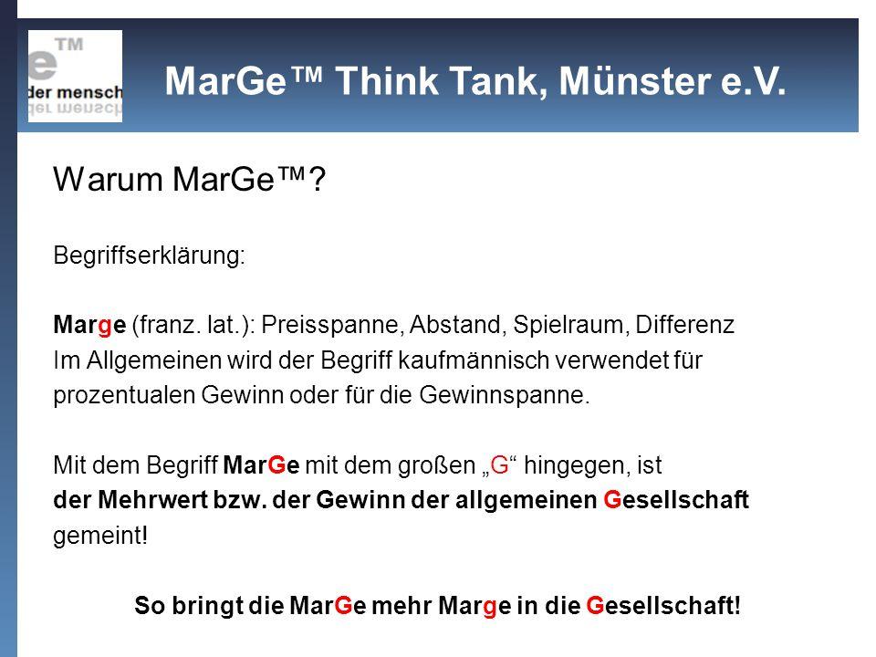 Warum MarGe? Begriffserklärung: Marge (franz. lat.): Preisspanne, Abstand, Spielraum, Differenz Im Allgemeinen wird der Begriff kaufmännisch verwendet