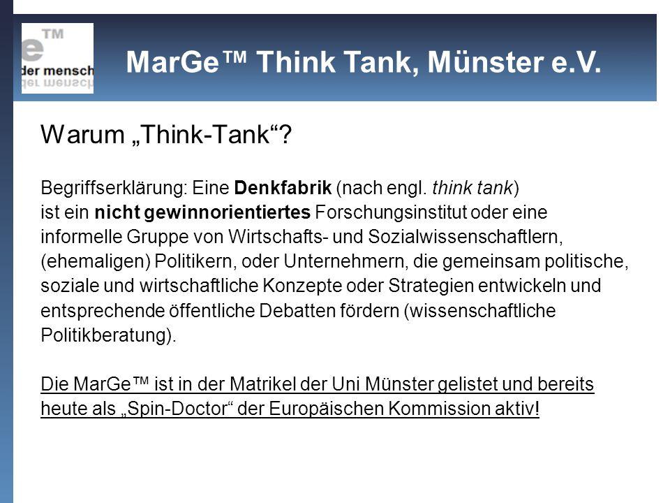 Warum Think-Tank? Begriffserklärung: Eine Denkfabrik (nach engl. think tank) ist ein nicht gewinnorientiertes Forschungsinstitut oder eine informelle