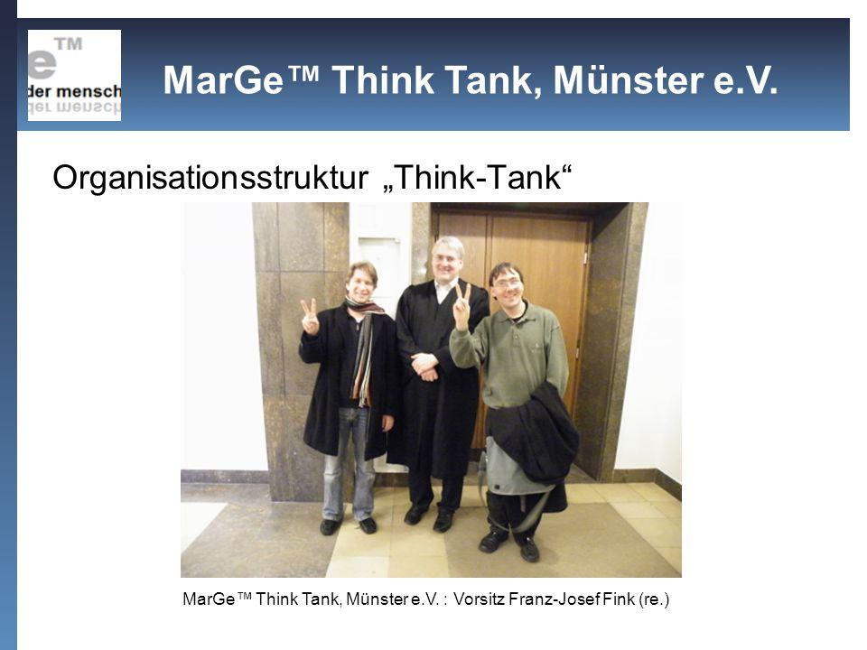 Organisationsstruktur Think-Tank MarGe Think Tank, Münster e.V. : Vorsitz Franz-Josef Fink (re.) MarGe Think Tank, Münster e.V.
