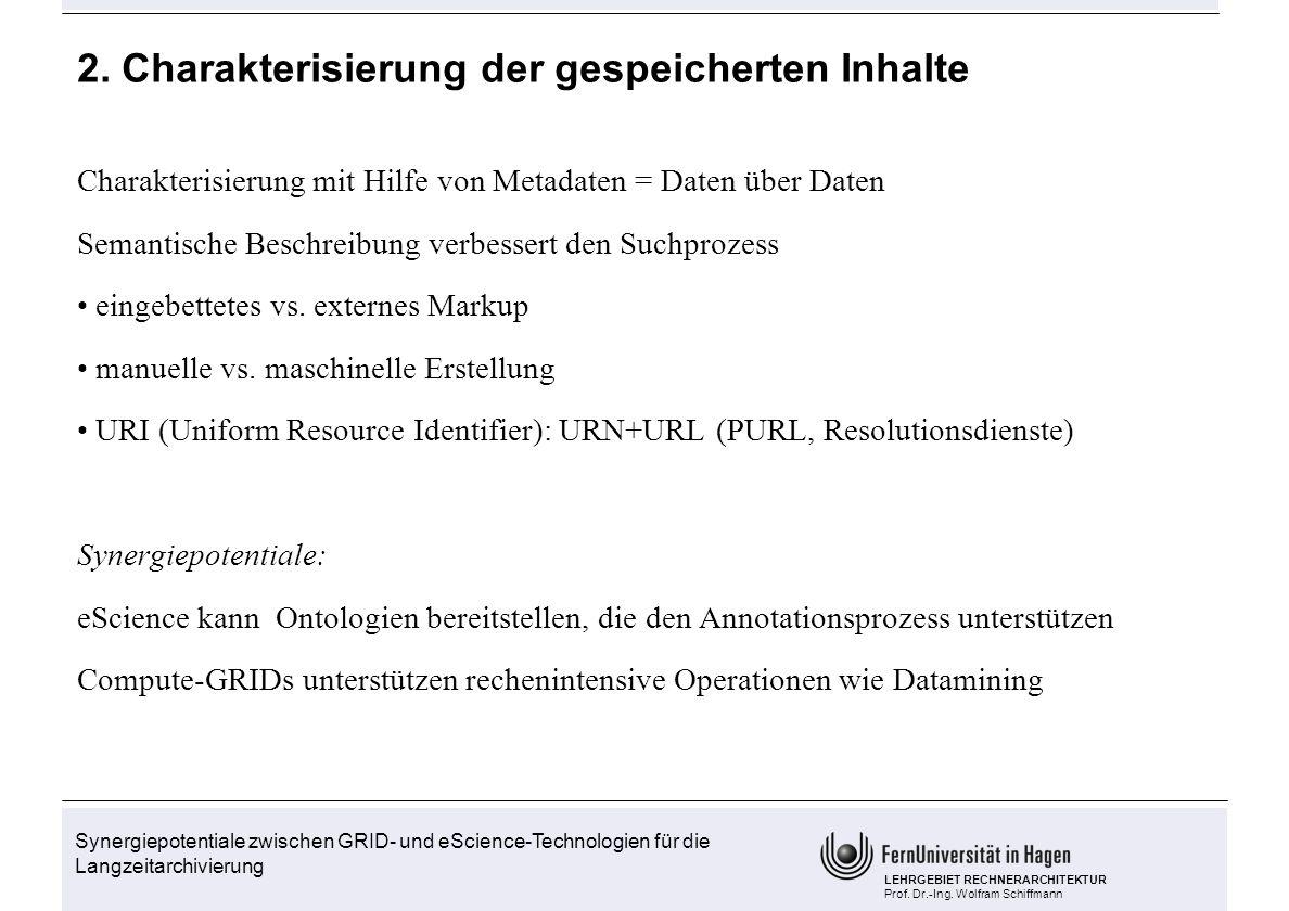 Synergiepotentiale zwischen GRID- und eScience-Technologien für die Langzeitarchivierung LEHRGEBIET RECHNERARCHITEKTUR Prof. Dr.-Ing. Wolfram Schiffma