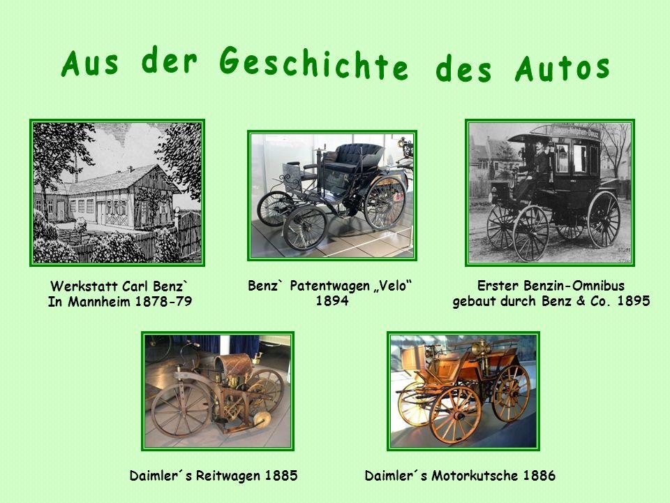 Benz` Patentwagen Velo 1894 Erster Benzin-Omnibus gebaut durch Benz & Co. 1895 Werkstatt Carl Benz` In Mannheim 1878-79 Daimler´s Reitwagen 1885Daimle