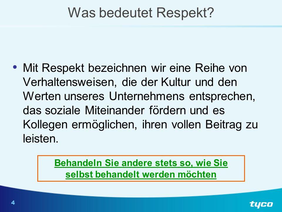 4 Mit Respekt bezeichnen wir eine Reihe von Verhaltensweisen, die der Kultur und den Werten unseres Unternehmens entsprechen, das soziale Miteinander