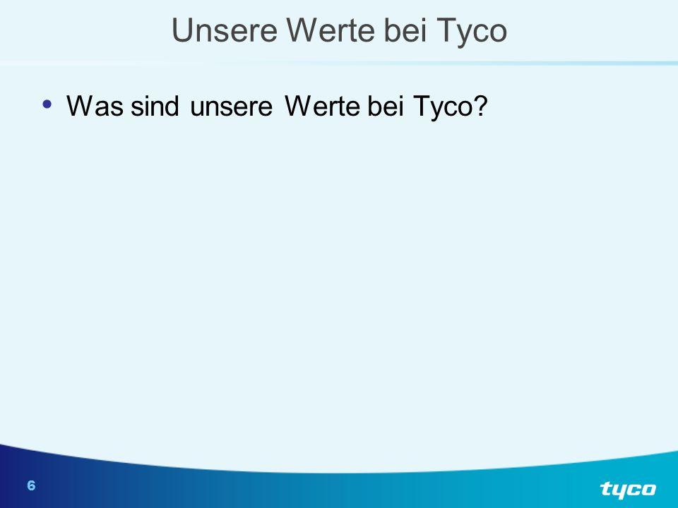 6 Unsere Werte bei Tyco Was sind unsere Werte bei Tyco?