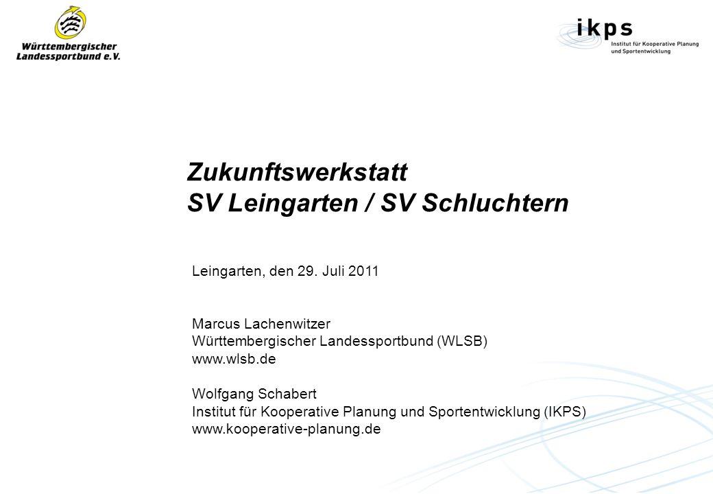 Zukunftswerkstatt SV Leingarten / SV Schluchtern Leingarten, den 29. Juli 2011 Marcus Lachenwitzer Württembergischer Landessportbund (WLSB) www.wlsb.d