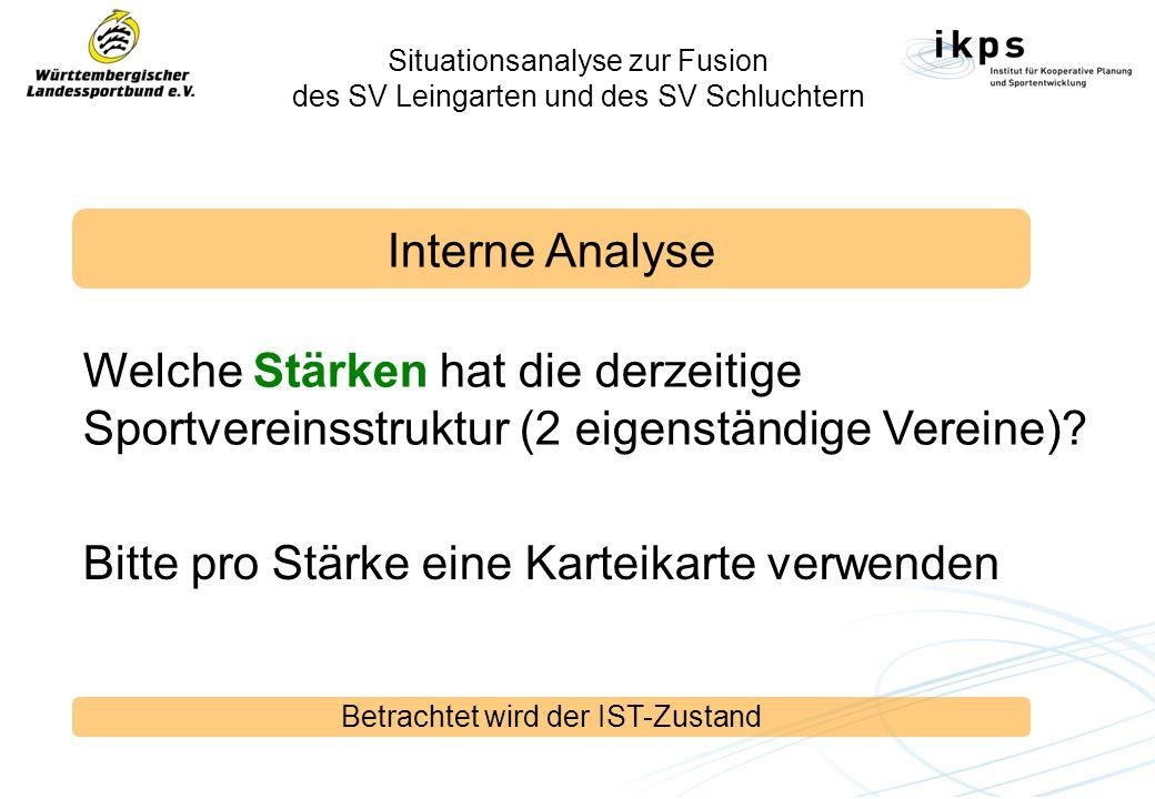 Situationsanalyse zur Fusion des SV Leingarten und des SV Schluchtern Interne Analyse Welche Stärken hat die derzeitige Sportvereinsstruktur (2 eigenständige Vereine).