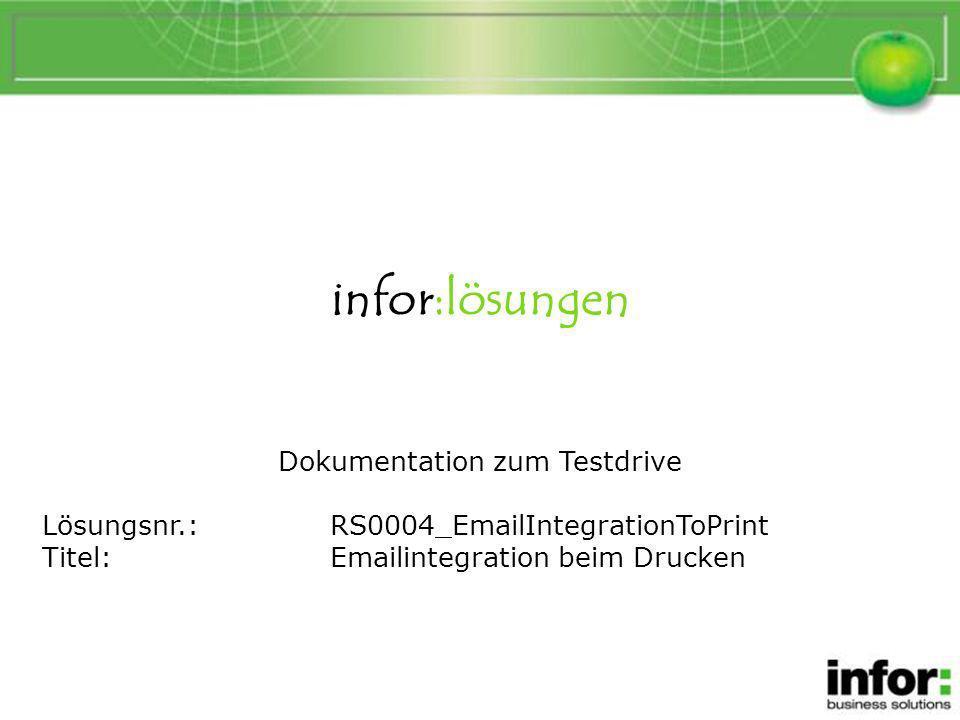 infor:lösungen Dokumentation zum Testdrive Lösungsnr.:RS0004_EmailIntegrationToPrint Titel:Emailintegration beim Drucken Emailintegration beim Drucken