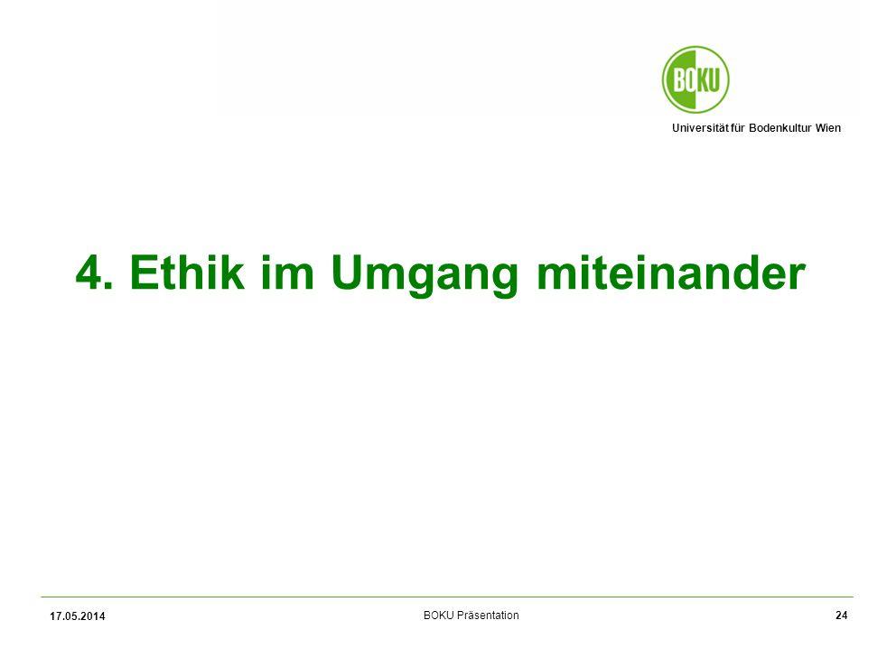 Universität für Bodenkultur Wien BOKU Präsentation 4. Ethik im Umgang miteinander 17.05.2014 24