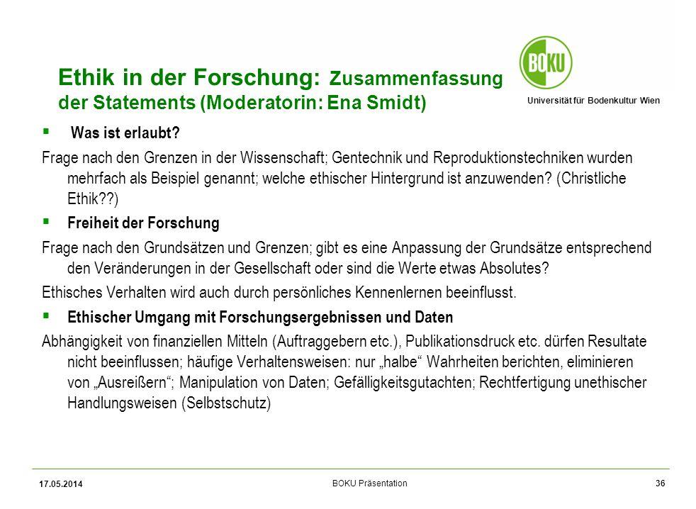 Universität für Bodenkultur Wien BOKU Präsentation Ethik in der Forschung: Zusammenfassung der Statements (Moderatorin: Ena Smidt) Was ist erlaubt.