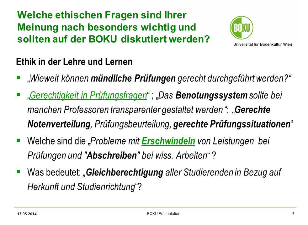 Universität für Bodenkultur Wien BOKU Präsentation 17.05.2014 18 Für wie wichtig halten Sie die Diskussion ethischer Fragen in den folgend angeführten Bereichen.